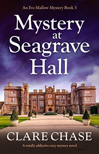 Mystery at Seagrave Hall: A totally addictive cozy mystery novel (An Eve Mallow Mystery Book 3) by [Clare Chase]