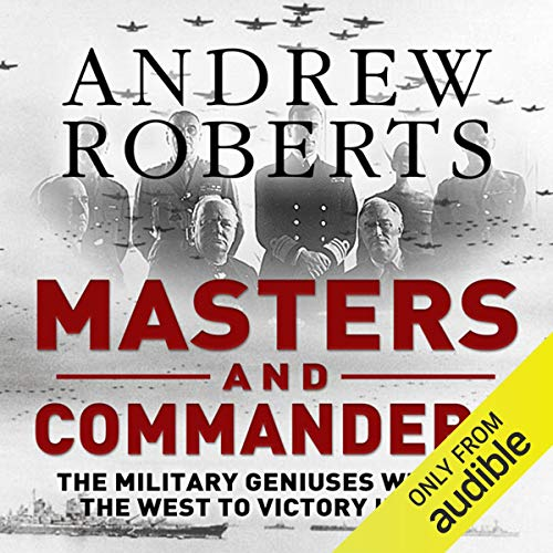 Masters and Commanders                   By:                                                                                                                                 Andrew Roberts                               Narrated by:                                                                                                                                 Christian Rodska                      Length: 27 hrs and 27 mins     32 ratings     Overall 4.3