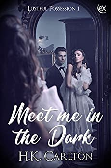 Meet Me in the Dark (Lustful Possession Book 1) by [H.K. Carlton]