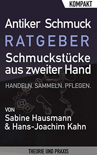 Antiker Schmuck – Ratgeber über Schmuckstücke aus zweiter Hand: Gebrauchte Schmuckstücke handeln, sammeln und pflegen für Einsteiger