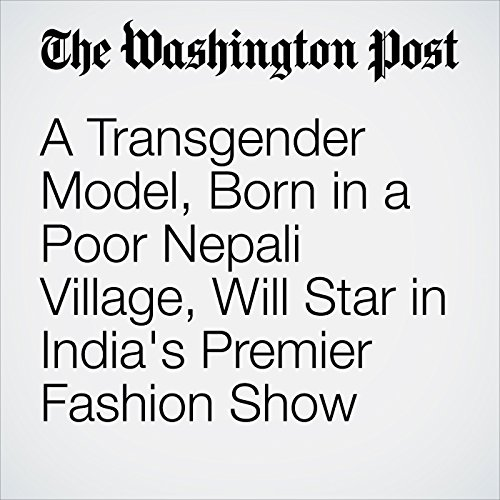 A Transgender Model, Born in a Poor Nepali Village, Will Star in India's Premier Fashion Show copertina