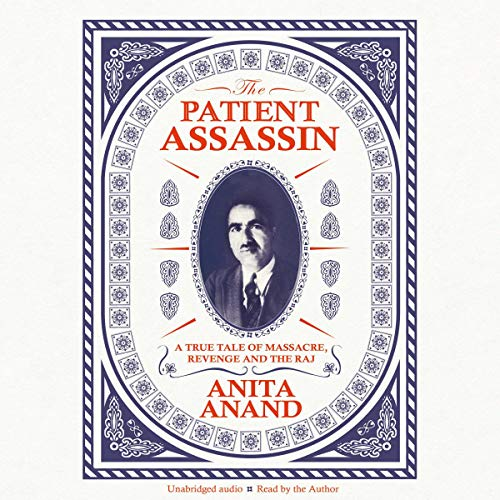 The Patient Assassin     A True Tale of Massacre, Revenge and the Raj              De :                                                                                                                                 Anita Anand                               Lu par :                                                                                                                                 Anita Anand                      Durée : 10 h et 48 min     Pas de notations     Global 0,0