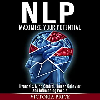 NLP: Maximize Your Potential     Hypnosis, Mind Control, Human Behavior and Influencing People              By:                                                                                                                                 Victoria Price                               Narrated by:                                                                                                                                 Martin James                      Length: 2 hrs and 44 mins     21 ratings     Overall 3.2