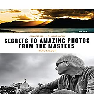 Advancing Your Photography     Secrets to Amazing Photos from the Masters              By:                                                                                                                                 Marc Silber                               Narrated by:                                                                                                                                 Kevin Osman                      Length: 3 hrs and 47 mins     2 ratings     Overall 5.0
