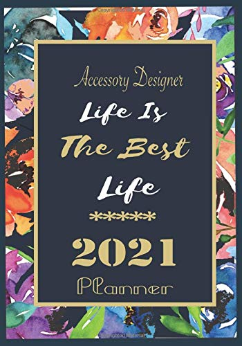 Accessory Designer Life Is The Best Life 2021 Planner: 12 MonthTime Management planner and Weekly Planner,A Space to Note and Track Goals, Increase ... and Achieve Well Being 120 pages 7x10 Size