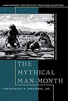The Mythical Man-Month: Essays on Software Engineering, Anniversary Edition by [Frederick P. Brooks Jr.]