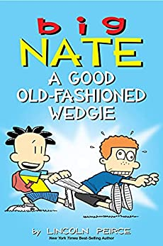 Big Nate: A Good Old-Fashioned Wedgie by [Lincoln Peirce]