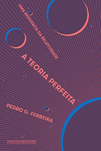 A teoria perfeita: Uma biografia da relatividade