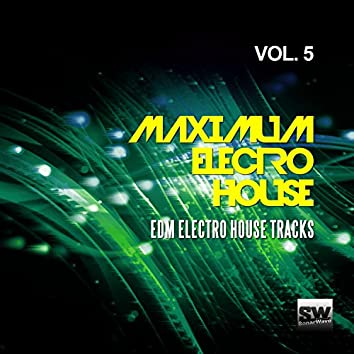 Maximum Electro House, Vol. 5 (EDM Electro House Tracks)