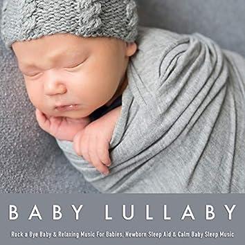 Baby Lullaby: Rock a Bye Baby & Relaxing Music For Babies, Newborn Sleep Aid & Calm Baby Sleep Music