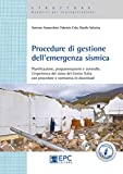 Procedure di gestione dell'emergenza sismica. Pianificazione, programmazione e controllo. L'esperienza del sisma del Centro Italia con procedure e normativa in download