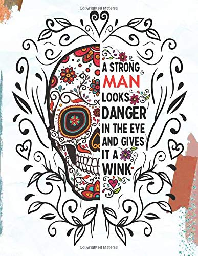 A Strong Man Looks Danger In The Eye And Gives It A Wink: Sugar Skull Notebook 8.5 X 11 | 100 pages for any Man who loves sugar skulls: perfect Man journal