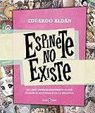 Espinete no existe: Un libro nostalgicómico sobre nuestros recuerdos de la infancia