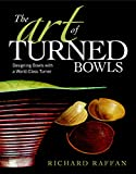 The Art of Turned Bowls: Designing Spectacular Bowls with a World-Class Turner: 0 lathes Mar, 2021