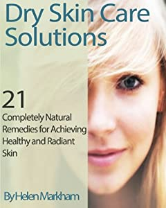 Free Download Dry Skin Care Solutions 21 Completely Natural Remedies For Achieving Healthy And Radiant Ebook Hcq Free Ebook Pdf Download Read Online
