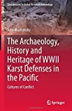 The Archaeology, History and Heritage of WWII Karst Defenses in the Pacific: Cultures of Conflict (Contributions To Global Historical Archaeology)