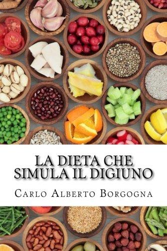 La dieta che simula il digiuno: Ricette e dosi precise per uomo e donna per quattro stagioni