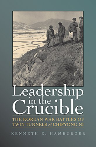 Leadership in the Crucible: The Korean War Battles of Twin Tunnels & Chipyong-Ni