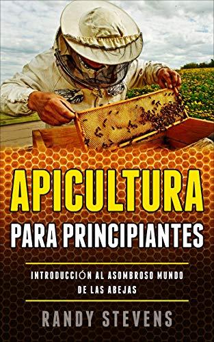 Apicultura para principiantes: Introducción al asombroso mundo de las abejas