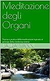 Meditazione degli Organi: Teoria e pratica della meditazione ispirata ai principi della me...