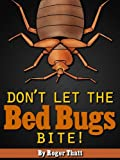 Don't Let The Bed Bugs Bite! How To Get Rid Of Bed Bugs in Your Home!