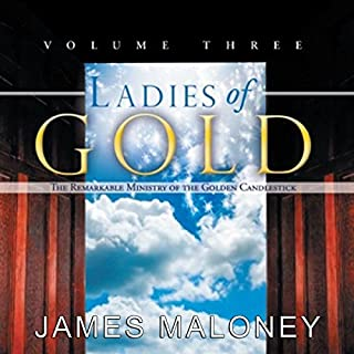 Ladies of Gold, Volume Three     The Remarkable Ministry of the Golden Candlestick              By:                                                                                                                                 James Maloney                               Narrated by:                                                                                                                                 Deb Thomas                      Length: 7 hrs and 5 mins     2 ratings     Overall 5.0