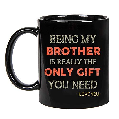 Being My Brother Is Really The Only Gift You Need -Love You Mugs on Birthday, Christmas, Ceramic Coffee Mug 11oz, 15oz (11oz)