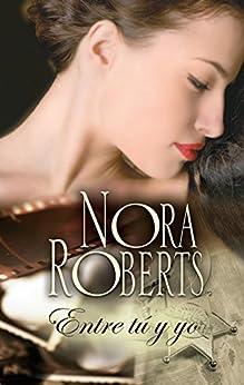 Entre tú y yo (Nora Roberts) (Spanish Edition) by [Nora Roberts, MARÍA PEREA PEÑA]