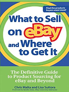 What to Sell on eBay and Where to Get It: The Definitive Guide to Product Sourcing for eBay and Beyond