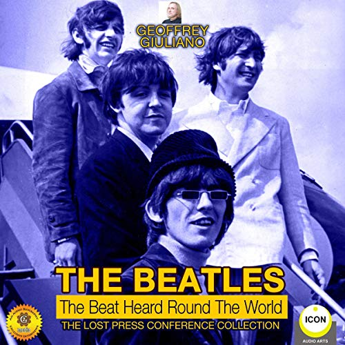 The Beatles: The Beat Heard Round the World - The Lost Press Conference Collection audiobook cover art