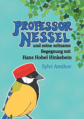 Professor Nessel: und seine seltsame Begegnung mit Hans Hobel Hinkebein