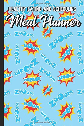 Healthy Eating and Scheduling Meal Planner: Zoom Smash Boom Pow Comic and Super Hero Words Cover Design. Perfect Gift for Boys Girls and Adults of All Ages.