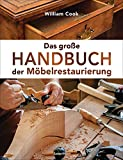 Das große Handbuch der Möbelrestaurierung. Selbst restaurieren, reparieren, aufarbeiten, pflegen – Schritt für Schritt: Mit perfekt nachzuvollziehenden Beschreibungen und detaillierten Bildern