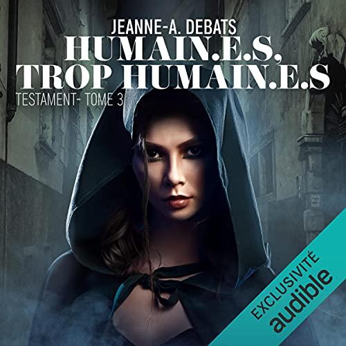 Humain.e.s, trop humain.e.s: Testament 3
