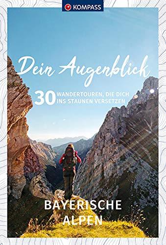 Dein Augenblick Bayerische Alpen: 30 Wandertouren, die dich ins Staunen versetzen. (KOMPASS-Themen-Wanderführer)