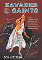 Savages and Saints: The Changing Image of American Indiands in Westerns