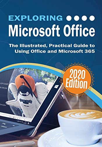 Exploring Microsoft Office: The Illustrated, Practical Guide to Using Office and Microsoft 365 (7) (Exploring Tech)