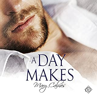 A Day Makes                   By:                                                                                                                                 Mary Calmes                               Narrated by:                                                                                                                                 Greg Tremblay                      Length: 6 hrs and 33 mins     6 ratings     Overall 5.0