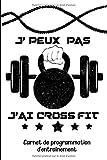 J'peux pas j'ai Crossfit • Carnet de programmation d'entraînement: Carnet de bord Cross Fit | suivi d'entraînement | planifiez vos WOD | 101 pages - ... cadeau pour les passionné (es) de Crossfit