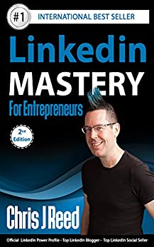 Linkedin Mastery for Entrepreneurs: Second Edition (New) by [Chris J Reed]