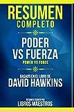 Resumen Completo: Poder vs Fuerza (Power Vs Force) - Basado En El Libro De David Hawkins | Escrito Por Libros Maestros (Spanish Edition)