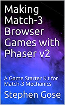 Making Match-3 Browser Games with Phaser v2: A Game Starter Kit for Match-3 Mechanics (HTML5 Games) by [Stephen Gose]