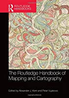 The Routledge Handbook of Mapping and Cartography (Routledge Handbooks)