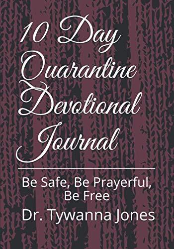 10 Day Quarantine Devotional Journal: Be Safe, Be Prayerful, Be Free