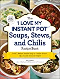 The 'I Love My Instant Pot' Soups, Stews, and Chilis Recipe Book: From Chicken Noodle Soup to Lobster Bisque, 175 Easy and Delicious Recipes ('I Love My' Series)
