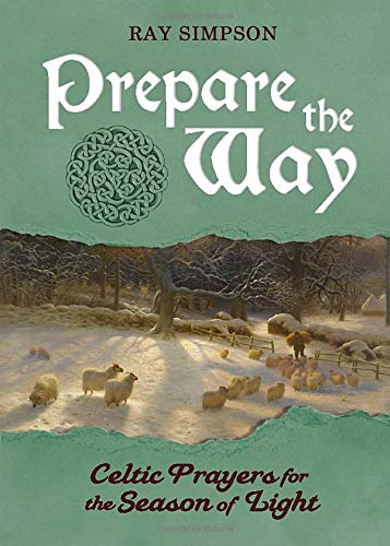 Prepare the Way: Celtic Prayers for the Season of Light