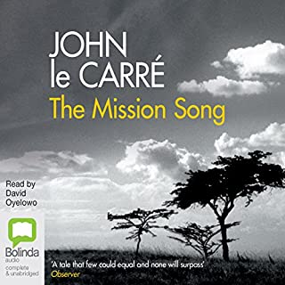 The Mission Song                   By:                                                                                                                                 John le Carré                               Narrated by:                                                                                                                                 David Oyelowo                      Length: 11 hrs and 31 mins     10 ratings     Overall 4.3
