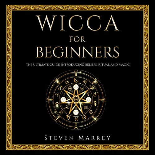 Wicca for Beginners: The Ultimate Guide Introducing Beliefs, Rituals and Magic