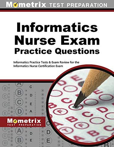 Informatics Nurse Exam Practice Questions: Informatics Practice Tests & Exam Review for the Informat