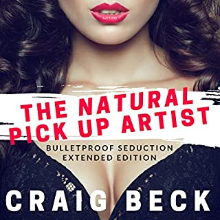 The Natural Pick up Artist     Bulletproof Seduction Extended Edition              By:                                                                                                                                 Craig Beck                               Narrated by:                                                                                                                                 Craig Beck                      Length: 5 hrs and 50 mins     249 ratings     Overall 4.6